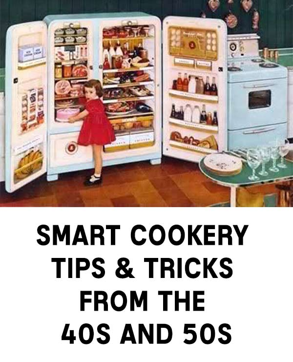 Smart Cookery Tips & Tricks From The 40s And 50s